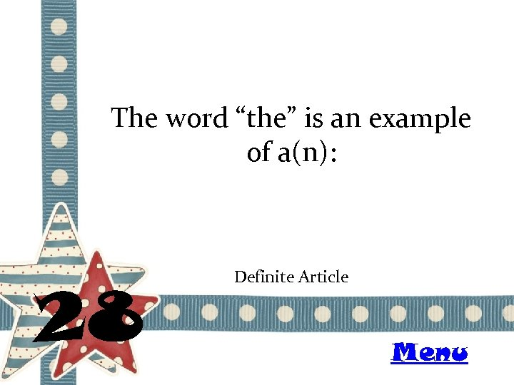 """The word """"the"""" is an example of a(n): 28 Definite Article Menu"""