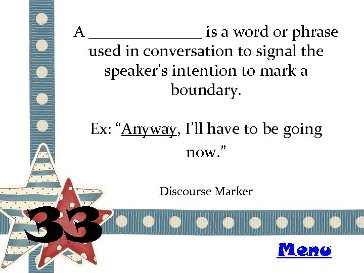 A _______ is a word or phrase used in conversation to signal the speaker's
