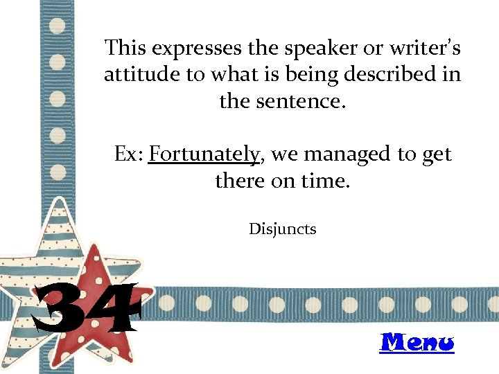 This expresses the speaker or writer's attitude to what is being described in the