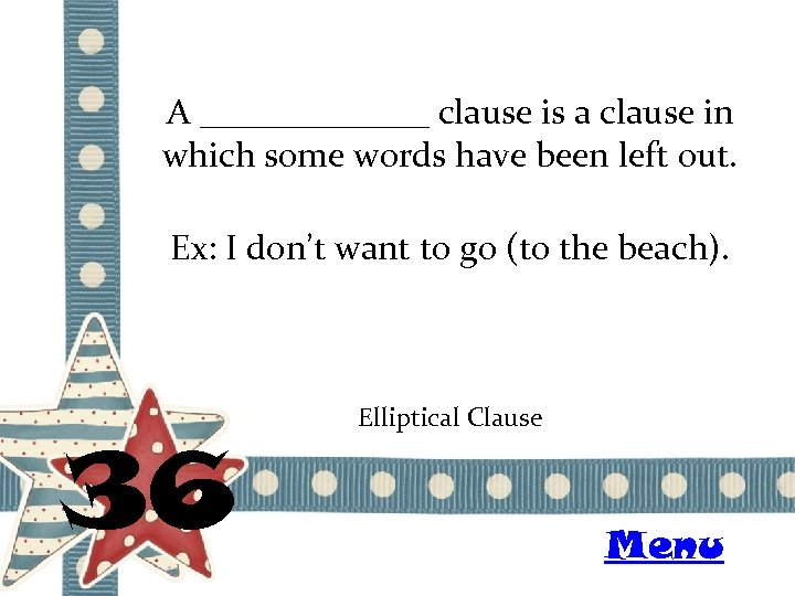 A _______ clause is a clause in which some words have been left out.
