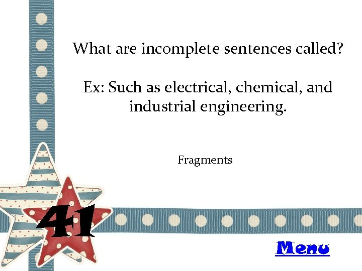 What are incomplete sentences called? Ex: Such as electrical, chemical, and industrial engineering. Fragments