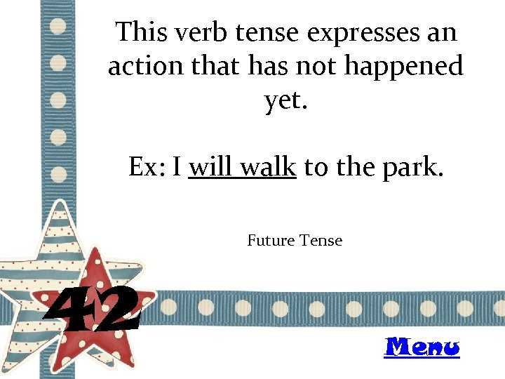 This verb tense expresses an action that has not happened yet. Ex: I will