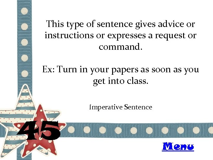 This type of sentence gives advice or instructions or expresses a request or command.