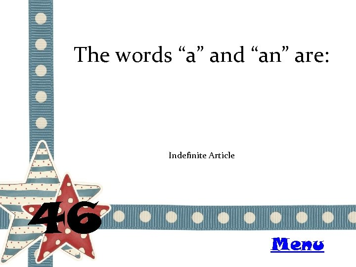 """The words """"a"""" and """"an"""" are: Indefinite Article 46 Menu"""