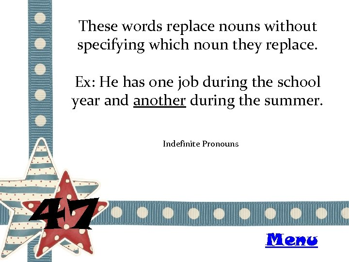 These words replace nouns without specifying which noun they replace. Ex: He has one