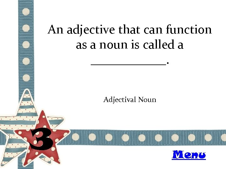 An adjective that can function as a noun is called a ______. Adjectival Noun