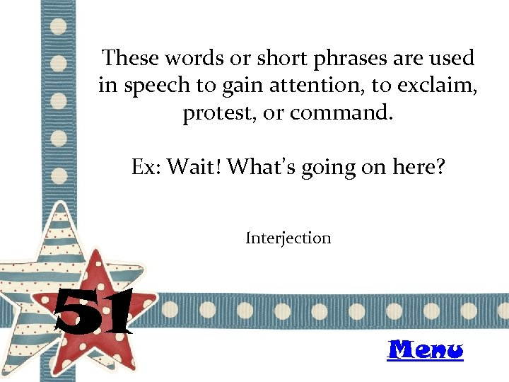 These words or short phrases are used in speech to gain attention, to exclaim,