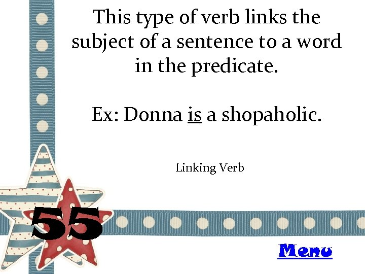 This type of verb links the subject of a sentence to a word in