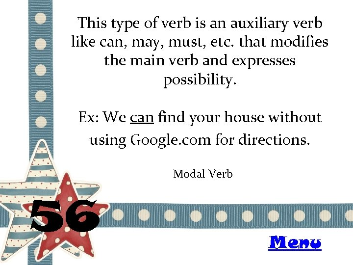 This type of verb is an auxiliary verb like can, may, must, etc. that
