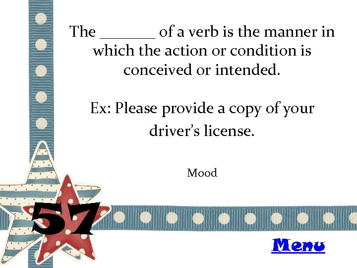 The _______ of a verb is the manner in which the action or condition