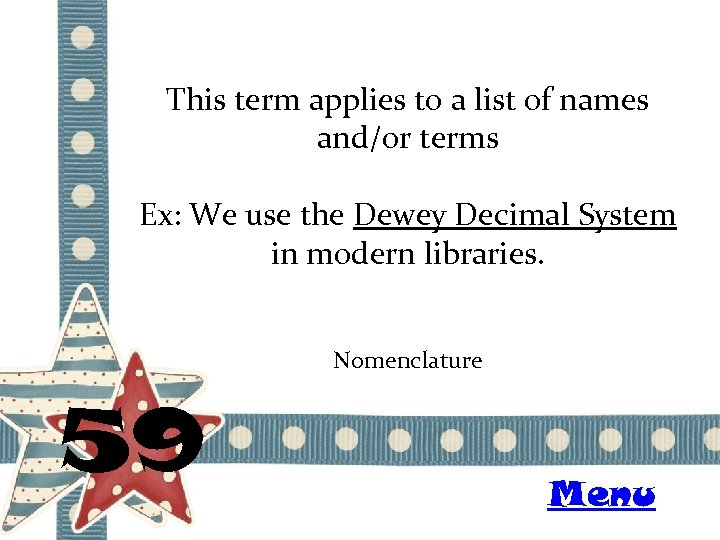 This term applies to a list of names and/or terms Ex: We use the
