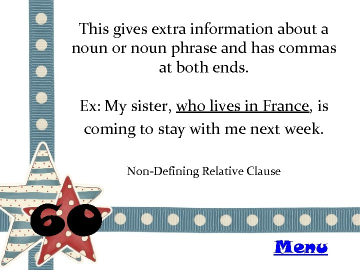 This gives extra information about a noun or noun phrase and has commas at