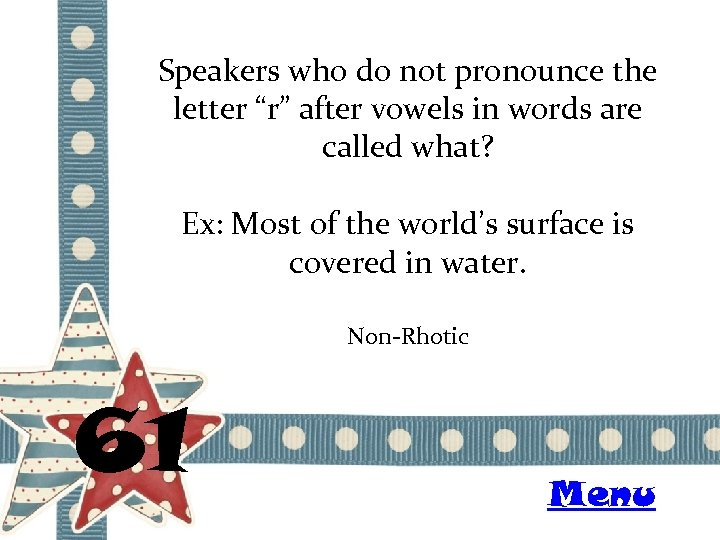 """Speakers who do not pronounce the letter """"r"""" after vowels in words are called"""