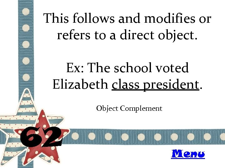 This follows and modifies or refers to a direct object. Ex: The school voted