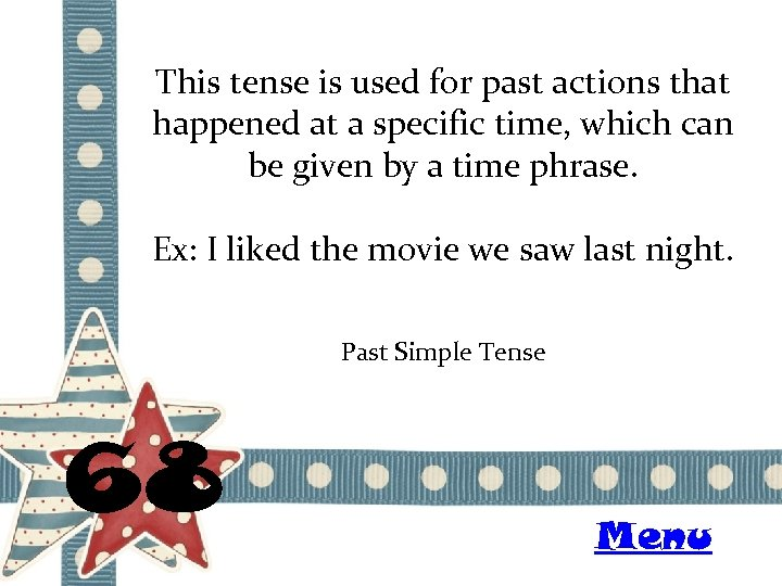 This tense is used for past actions that happened at a specific time, which