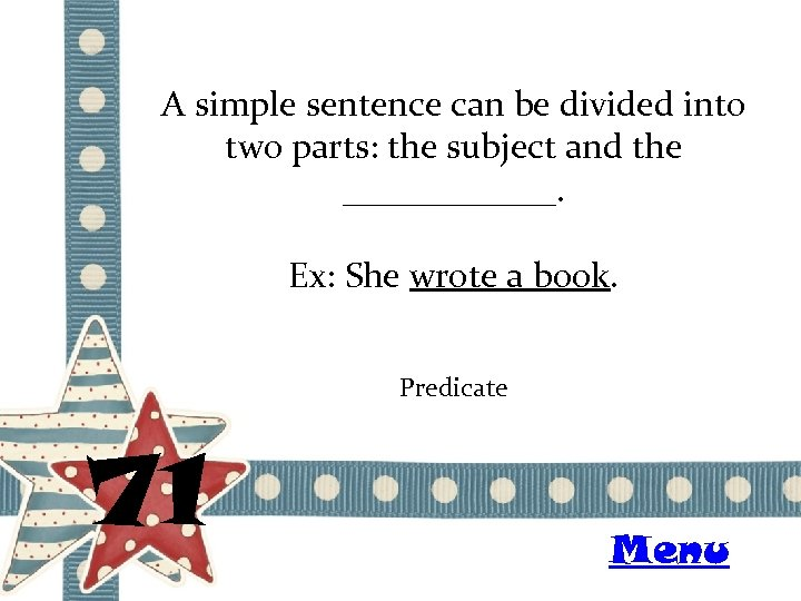 A simple sentence can be divided into two parts: the subject and the ______.