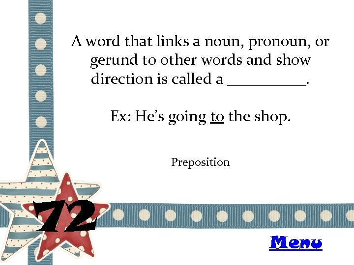 A word that links a noun, pronoun, or gerund to other words and show