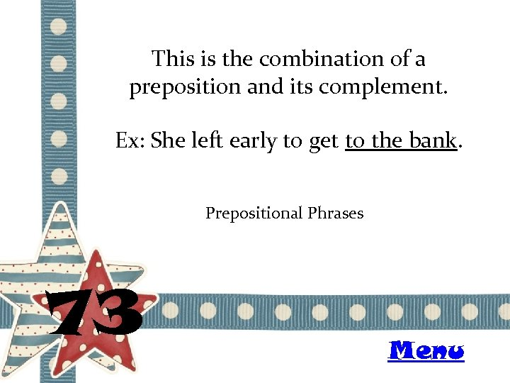 This is the combination of a preposition and its complement. Ex: She left early