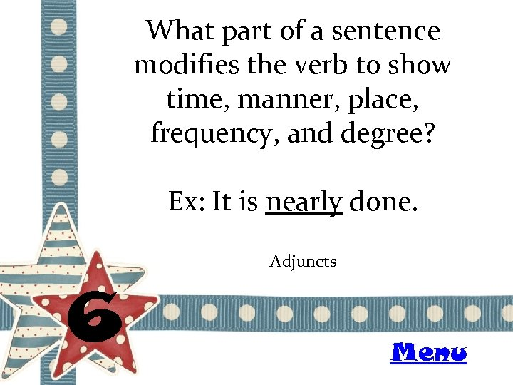 What part of a sentence modifies the verb to show time, manner, place, frequency,