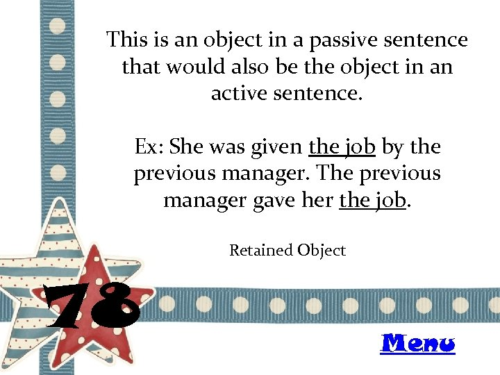 This is an object in a passive sentence that would also be the object