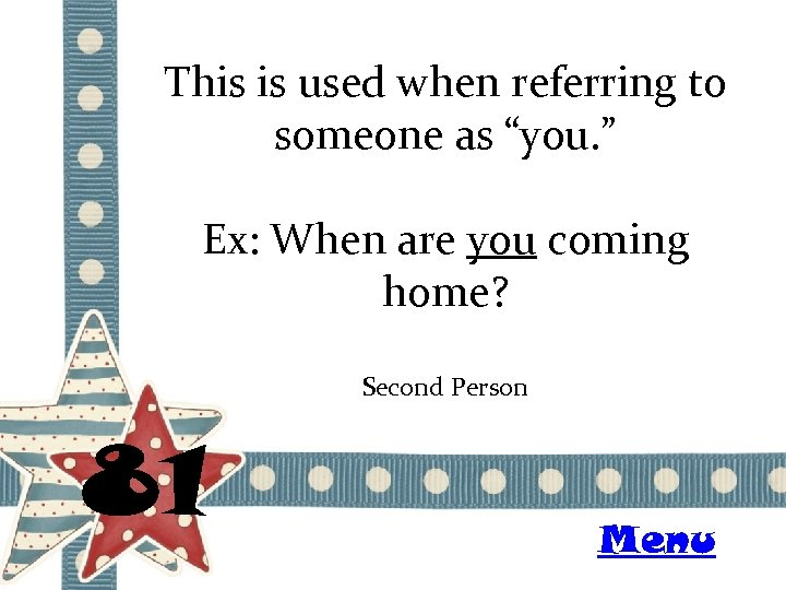 """This is used when referring to someone as """"you. """" Ex: When are you"""