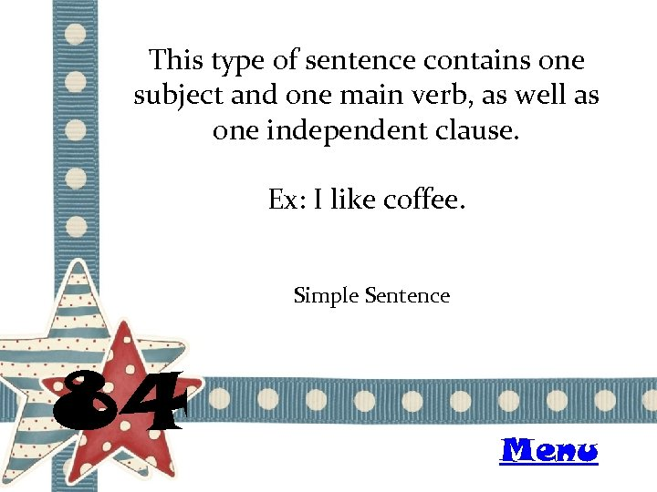 This type of sentence contains one subject and one main verb, as well as