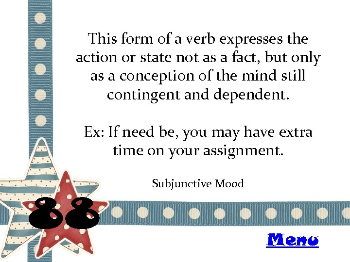 This form of a verb expresses the action or state not as a fact,