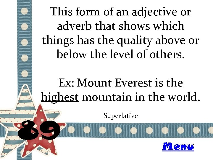 This form of an adjective or adverb that shows which things has the quality