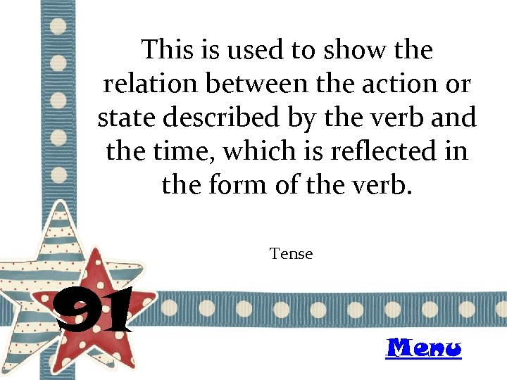 This is used to show the relation between the action or state described by