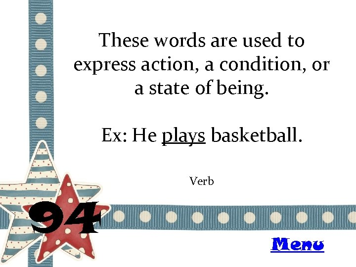 These words are used to express action, a condition, or a state of being.
