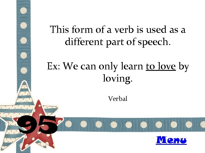 This form of a verb is used as a different part of speech. Ex: