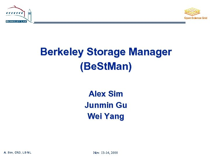 Berkeley Storage Manager (Be. St. Man) Alex Sim Junmin Gu Wei Yang A. Sim,