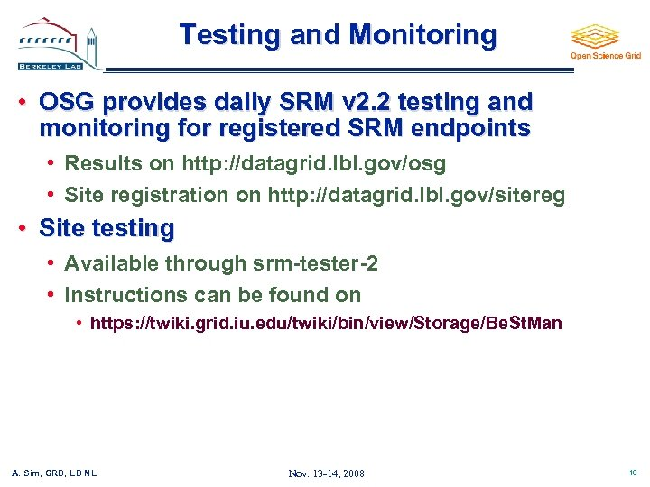 Testing and Monitoring • OSG provides daily SRM v 2. 2 testing and monitoring