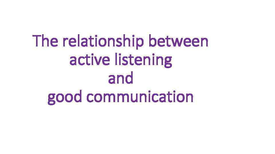The relationship between active listening and good communication