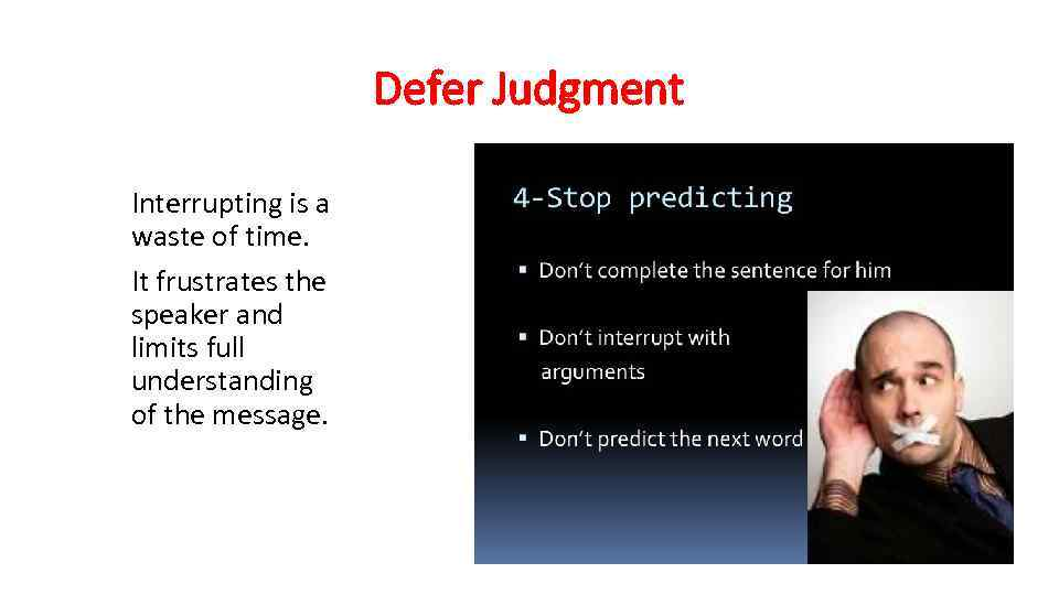 Defer Judgment Interrupting is a waste of time. It frustrates the speaker and limits