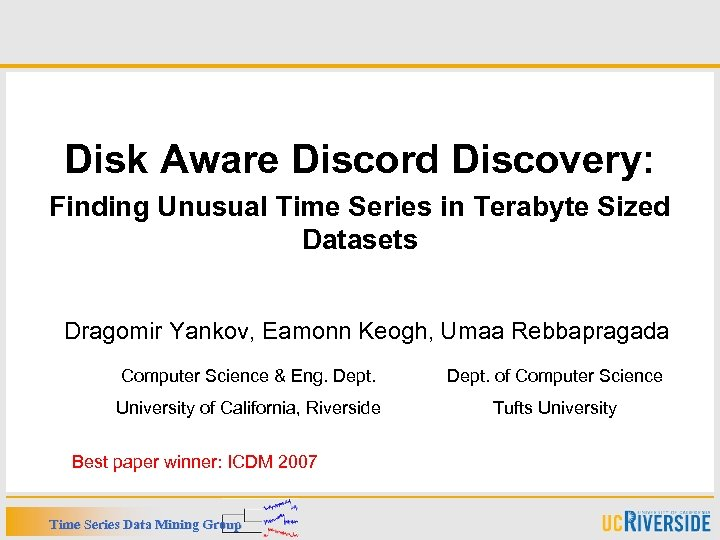 Disk Aware Discord Discovery: Finding Unusual Time Series in Terabyte Sized Datasets Dragomir Yankov,
