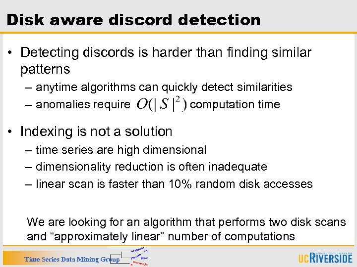 Disk aware discord detection • Detecting discords is harder than finding similar patterns –