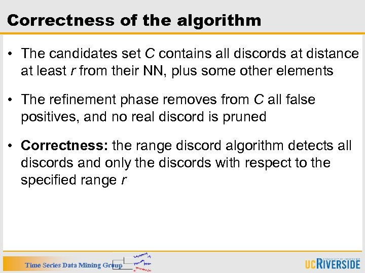 Correctness of the algorithm • The candidates set C contains all discords at distance