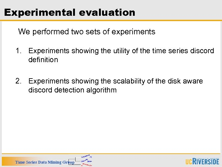Experimental evaluation We performed two sets of experiments 1. Experiments showing the utility of