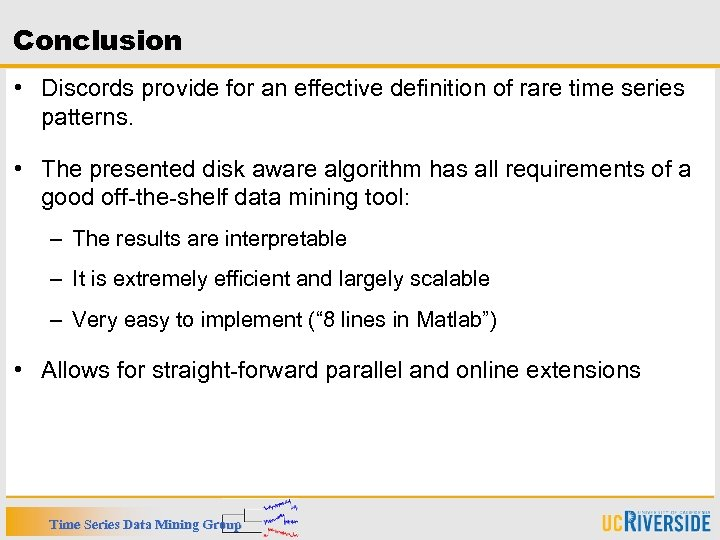 Conclusion • Discords provide for an effective definition of rare time series patterns. •