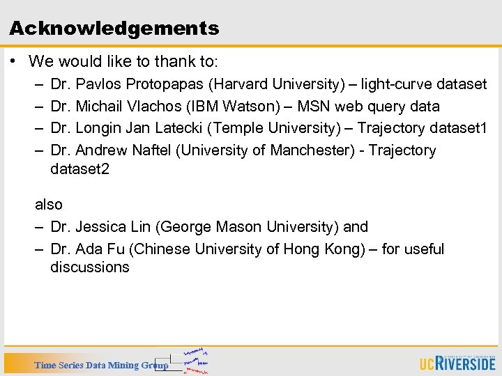 Acknowledgements • We would like to thank to: – – Dr. Pavlos Protopapas (Harvard