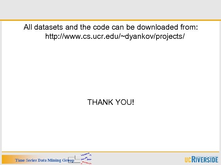 All datasets and the code can be downloaded from: http: //www. cs. ucr. edu/~dyankov/projects/