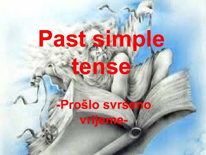 Past simple tense -Prošlo svršeno vrijeme-