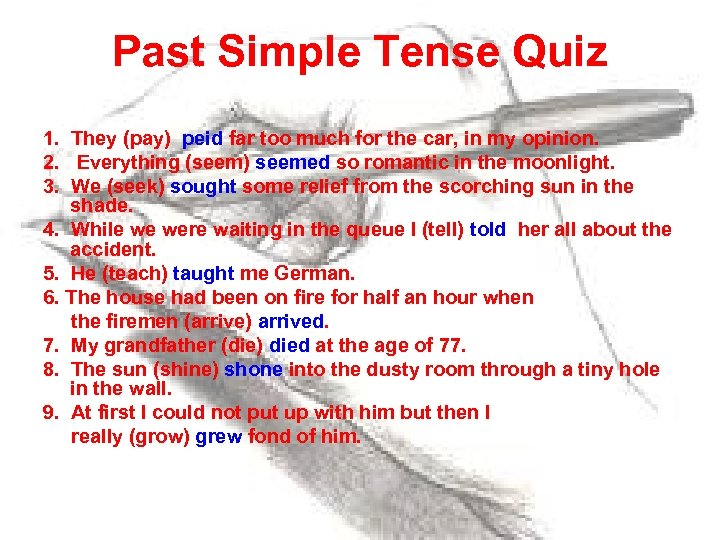 Past Simple Tense Quiz 1. They (pay) peid far too much for the car,