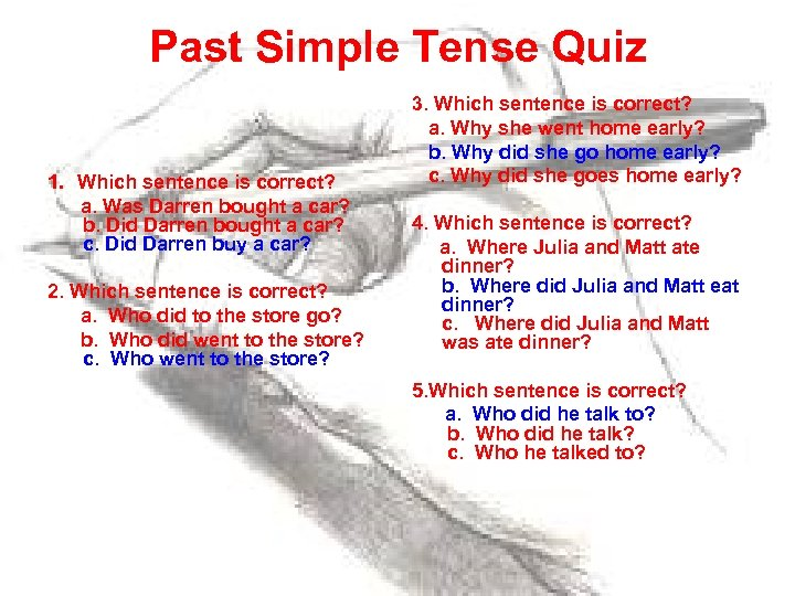 Past Simple Tense Quiz 1. Which sentence is correct? a. Was Darren bought a