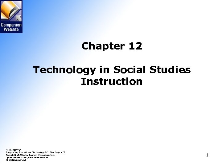 Chapter 12 Technology in Social Studies Instruction M. D. Roblyer Integrating Educational Technology into