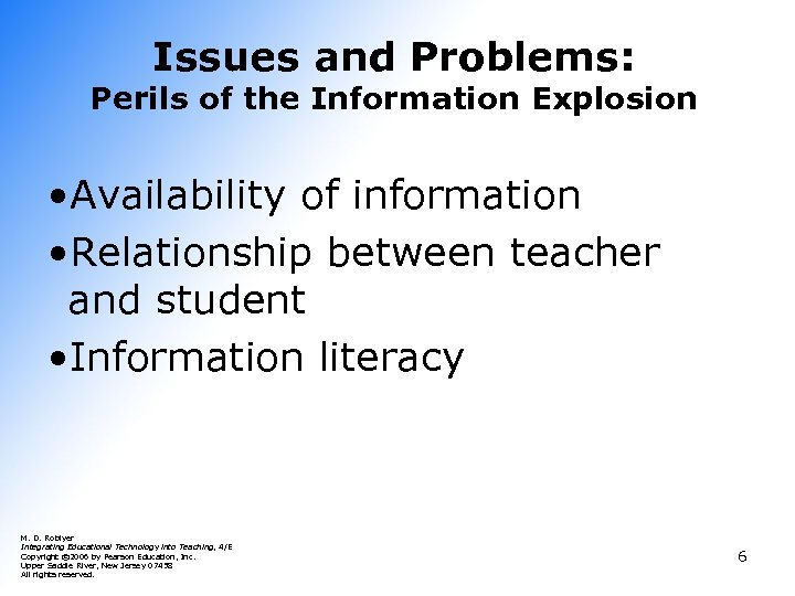 Issues and Problems: Perils of the Information Explosion • Availability of information • Relationship