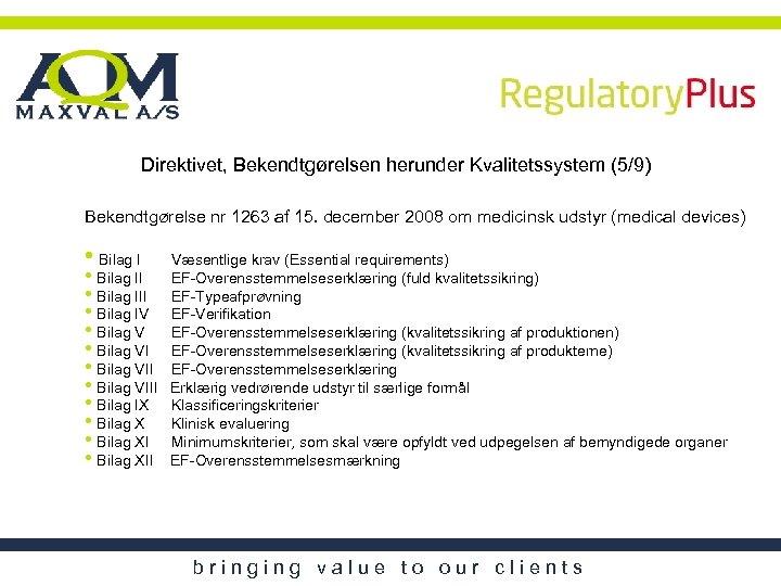 Direktivet, Bekendtgørelsen herunder Kvalitetssystem (5/9) Bekendtgørelse nr 1263 af 15. december 2008 om medicinsk