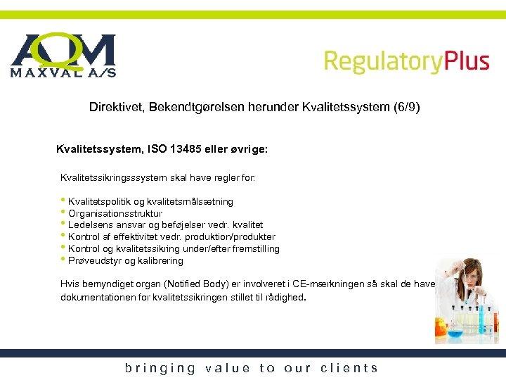 Direktivet, Bekendtgørelsen herunder Kvalitetssystem (6/9) Kvalitetssystem, ISO 13485 eller øvrige: Kvalitetssikringsssystem skal have regler