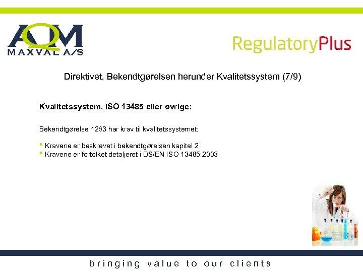 Direktivet, Bekendtgørelsen herunder Kvalitetssystem (7/9) Kvalitetssystem, ISO 13485 eller øvrige: Bekendtgørelse 1263 har krav